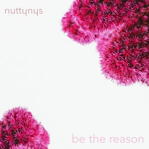 Nutty Nys – Be The Reason