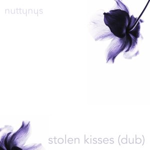 Nutty Nys – Stolen Kissed (Dub)
