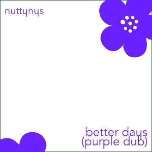 Nutty Nys – Better Days (Purple Dub)